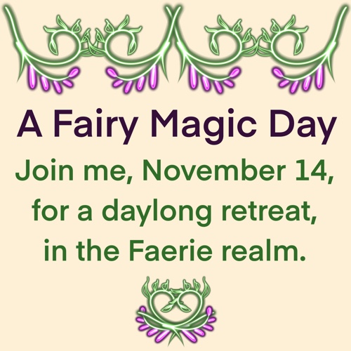 A Fairy Magic Day: Join me, November 14, for a daylong retreat, in the Faerie realm.