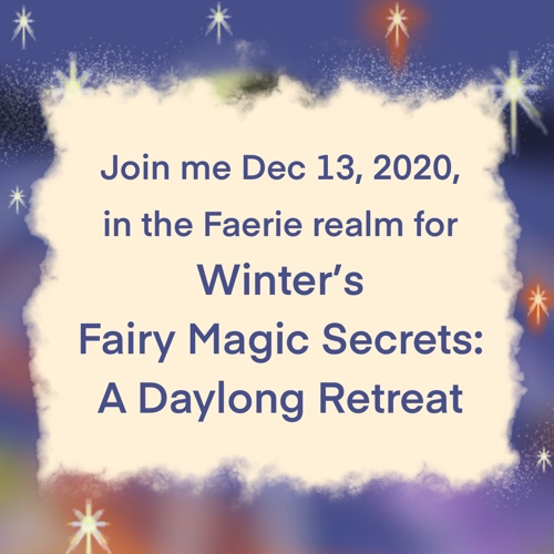 Join me December 13, 2020, in the Faerie realm for Winter's Fairy Magic Secrets—A Daylong Retreat