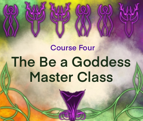 Course Four: The Be a Goddess Master Class