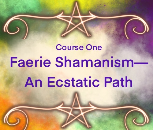 Course One: Faerie Shamanism—an Ecstatic Path